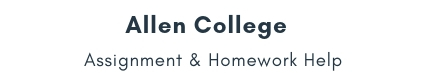 Allen College Assignment &Homework Help
